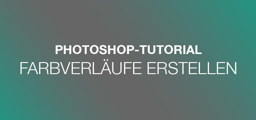Photoshop-Tutorial: Farbverläufe erstellen