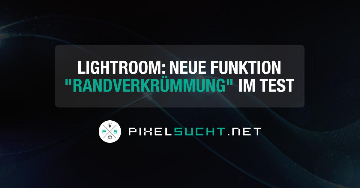 "Lightroom: Neue Funktion ""Randverkrümmung"" im Test"