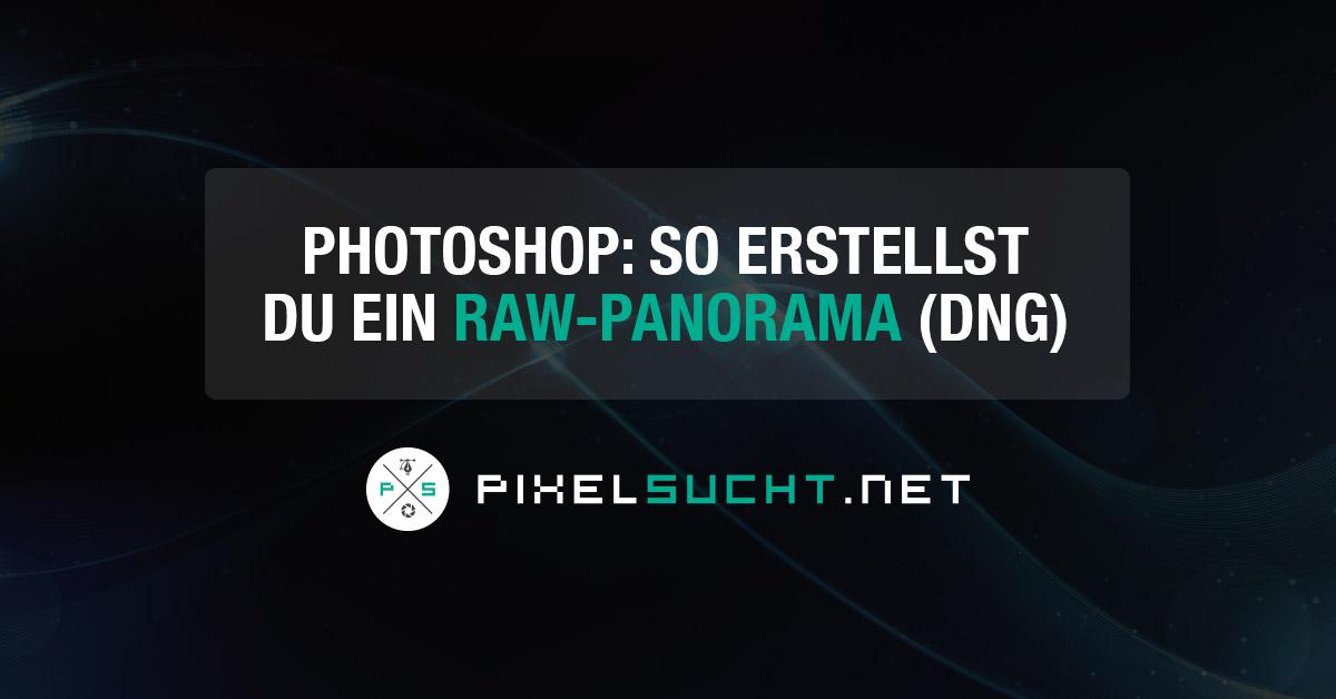 Photoshop: So erstellst du ein RAW-Panorama (DNG)