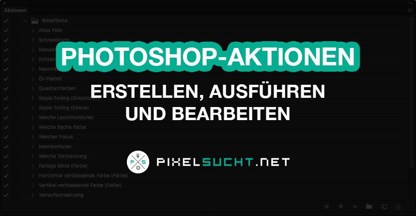 Photoshop-Aktionen erstellen, ausführen und bearbeiten