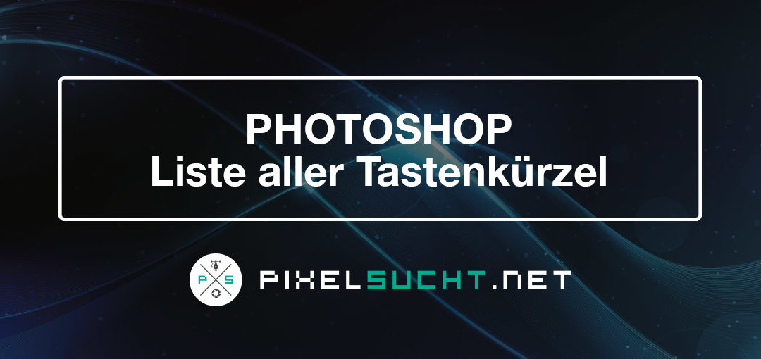 Photoshop – Liste aller Tastenkürzel/Tastaturbefehle/Shortcuts