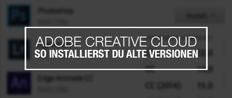 Adobe Creative Cloud: So installierst du alte Versionen
