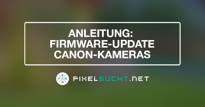 Anleitung: Canon 6D Firmware-Update (auch für andere Canon-Modelle geeignet)