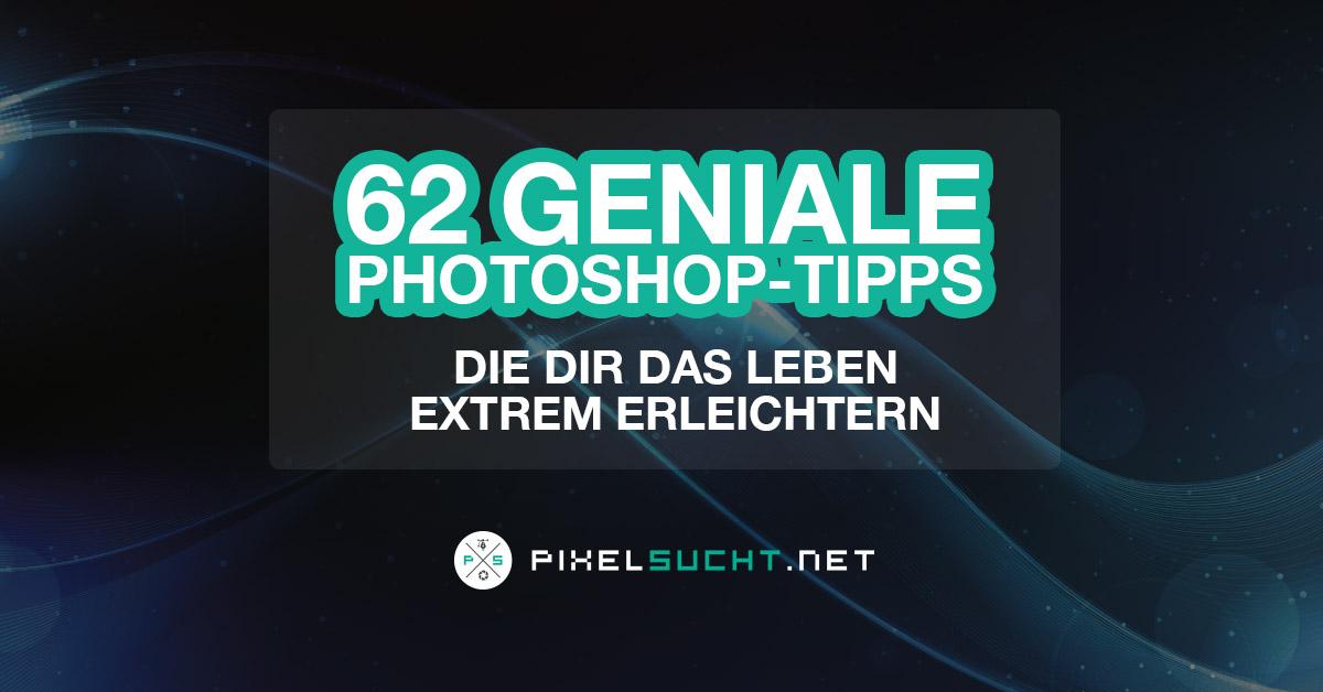 62 geniale kleine Photoshop-Tipps, die dir das Leben extrem erleichtern