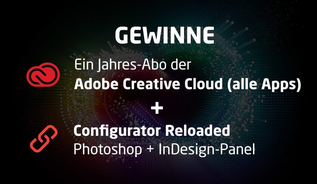Gewinnspiel: Jahresabo Creative Cloud und Configurator Reloaded